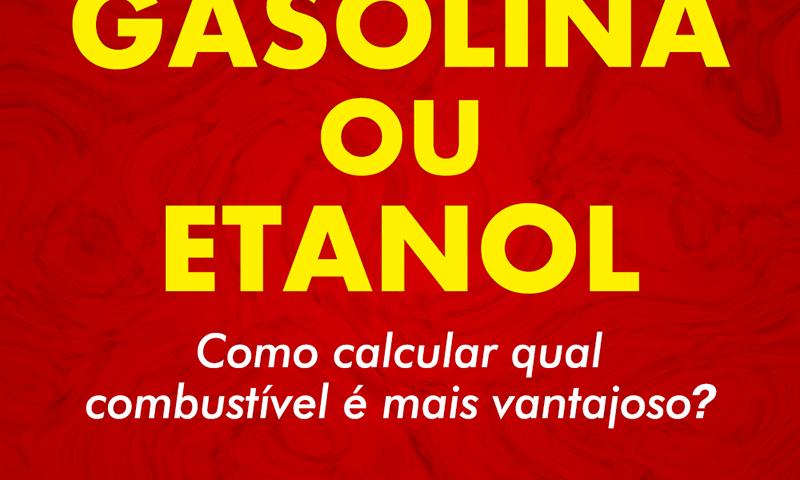 Gasolina ou Etanol? Como Calcular Para Saber Qual Combustível é Mais Vantajoso? 2