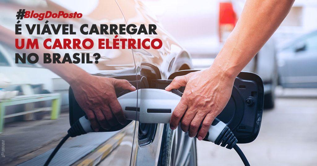 É Viável Carregar carro Elétrico no Brasil?